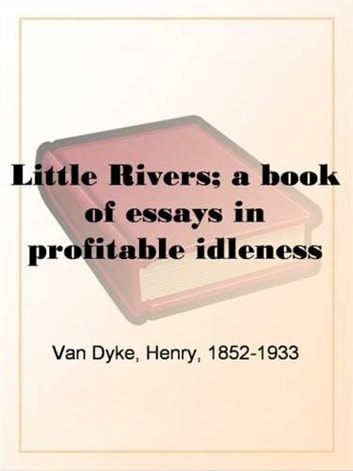 book essay idleness in little profitable river Other format: pdf epub mobi txt chm word ppt book info: sorry have not added any word format description on little rivers: a book of essays in idleness working: the discourse of love's labor from ovid through chaucer and gower have not added any word format description.