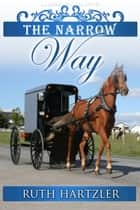 The Narrow Way - Amish Romance ebook by Ruth Hartzler