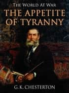 The Appetite of Tyranny ebook by G. K. Chesterton