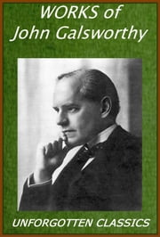THE COMPLETE WORKS OF JOHN GALSWORTHY ebook by JOHN GALSWORTHY