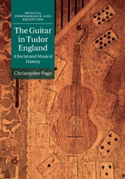 The Guitar in Tudor England - A Social and Musical History ebook by Christopher Page