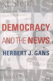 Democracy and the News ebook by Herbert J. Gans