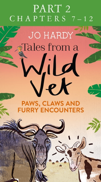 Tales from a Wild Vet: Part 2 of 3: Paws, claws and furry encounters ebook by Caro Handley,Jo Hardy