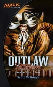 Outlaw, Champions of Kamigawa - Kamigawa Cycle, Book I ebook by Scott McGough