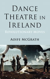 Dance Theatre in Ireland - Revolutionary Moves ebook by Aoife McGrath