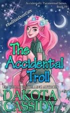 The Accidental Troll - Accidentally Paranormal, #19 ebook by Dakota Cassidy