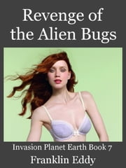 Revenge of the Alien Bugs - Invasion Planet Earth, #7 ebook by Franklin Eddy