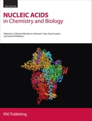 Nucleic Acids in Chemistry and Biology ebook by G Michael Blackburn,Martin Egli,Michael J Gait,Andy Flavell,David Loakes,Anna Marie Pyle,David M Williams,W David Wilson,Jane A Grasby,S Ihtshamul Haq,Stephen Neidle,Ben Luisi,Julie Fisher,Charlie Laughton,Stephanie Allen,Joachim Engels