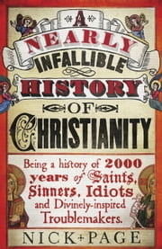A Nearly Infallible History of Christianity ebook by Nick Page
