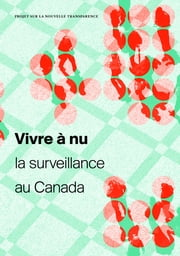 Vivre à nu - La surveillance au Canada ebook by Kobo.Web.Store.Products.Fields.ContributorFieldViewModel
