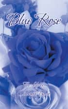 Blue Rose ebook by Caleigh Blue