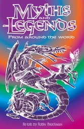 Myths and Legends from Around the World ebook by Robin Brockman