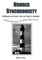Number Synchronicity - A Beacon of Light for the Soul's Journey ebook by Skot Jonz