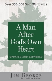 A Man After God's Own Heart - Updated and Expanded ebook by Jim George