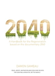 2040: A Handbook for the Regeneration ebook by Damon Gameau