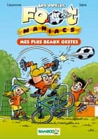 Les petits footmaniacs Bamboo Poche T2 - Mes plus beaux gestes ebook by Christophe Cazenove, Olivier Saive