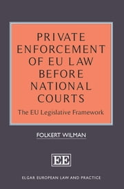 Private Enforcement of EU Law Before National Courts - The EU Legislative Framework ebook by Folkert Wilman
