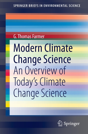 Modern Climate Change Science - An Overview of Today's Climate Change Science ebook by G. Thomas Farmer