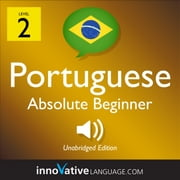 Learn Portuguese - Level 2: Absolute Beginner Portuguese - Volume 1: Lessons 1-25 audiobook by Innovative Language Learning, LLC