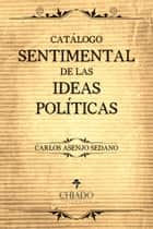 Catálogo Sentimental de las Ideas Políticas ebook by Carlos Asenjo Sedano
