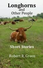 Longhorns and Other People ebook by Robert R. Green