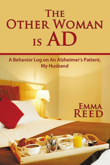 The Other Woman Is Ad - A Behavior Log on an Alzheimer's Patient, My Husband ebook by Emma Reed
