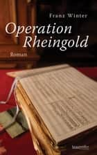 Operation Rheingold ebook by Franz Winter