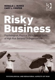 Risky Business - Psychological, Physical and Financial Costs of High Risk Behavior in Organizations ebook by Professor Ronald J Burke,Professor Cary L Cooper CBE