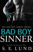 Bad Boy Sinner - THE BAD BOY SERIES, #2 ebook by S. E. Lund