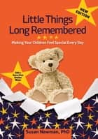 Little Things Long Remembered - Making Your Children Feel Special Every Day eBook by Susan Newman