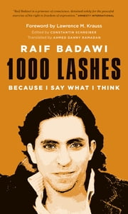 1000 Lashes - Because I Say What I Think ebook by Raif Badawi,Dr. Lawrence M. Krauss