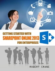 Getting Started With Sharepoint Online 2013 for Enterprises ebook by Robert Crane