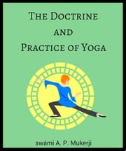 The Doctrine and Practice of Yoga ebook by swámi A. P. Mukerji