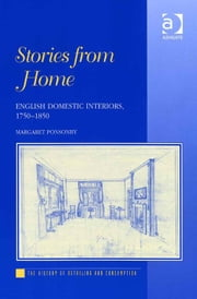 Stories from Home - English Domestic Interiors, 1750–1850 ebook by Dr Margaret Ponsonby,Professor Gareth Shaw
