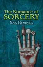 The Romance of Sorcery ebook by Sax Rohmer