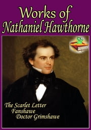 Works of Nathaniel Hawthorne - Fanshawe, Doctor Grimshawe, The Scarlet Letter, and More! (12 Works) ebook by Nathaniel Hawthorne