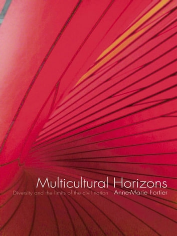 Multicultural Horizons - Diversity and the Limits of the Civil Nation ebook by Anne-Marie Fortier