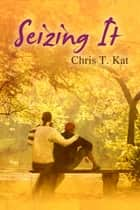 Seizing It ebook by Chris T. Kat