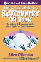 Allen & Mike's Really Cool Backcountry Ski Book, Revised and Even Better! - Traveling & Camping Skills for a Winter Environment ebook by Allen O'bannon, Mike Clelland