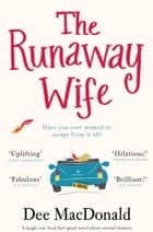 The Runaway Wife - A laugh out loud feel good novel about second chances ekitaplar by Dee MacDonald