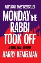 Monday the Rabbi Took Off ebook by Harry Kemelman