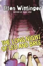 The Long Night of Leo and Bree ebook by Ellen Wittlinger