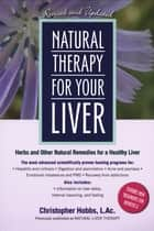 Natural Therapy for Your Liver - Herbs and Other Natural Remedies for a Healthy Liver ebook by Christopher Hobbs