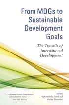 From MDGs to Sustainable Development Goals - The Travails of International Development ebook by Siphamandla Zondi, Philani Mthembu