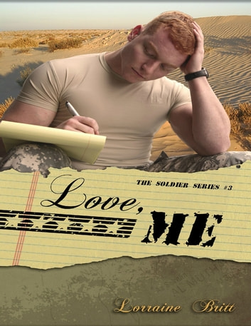 Love, Me - The Soldier Series #3 ebook by Lorraine Britt