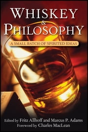 Whiskey and Philosophy - A Small Batch of Spirited Ideas ebook by Fritz Allhoff,Marcus P. Adams,Charles MacLean