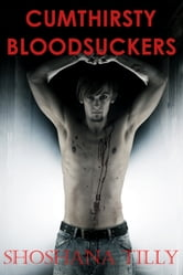 Cumthirsty Bloodsuckers ebook by Shoshana Tilly