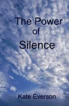 The Power of Silence ebook by Kate Everson