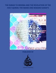 The Hijrah to Medina and the Revelation of The Holy Quran: The Makki and Madani Surah's ebook by Oriental Publishing