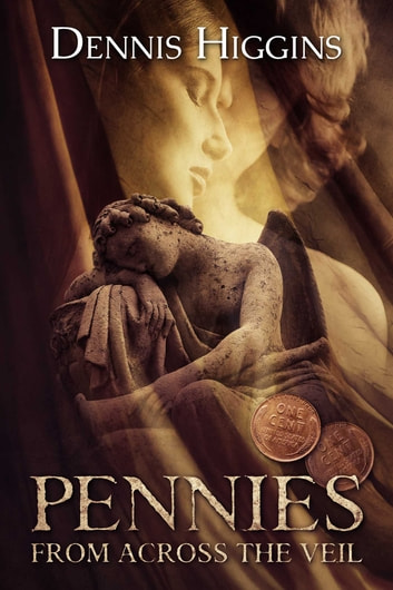 Pennies From Across the Veil ebook by Dennis Higgins